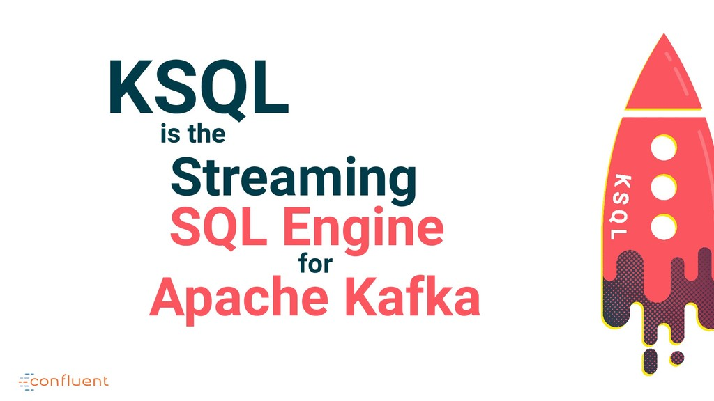 KSQL is the Streaming SQL Engine for Apache Kaf...