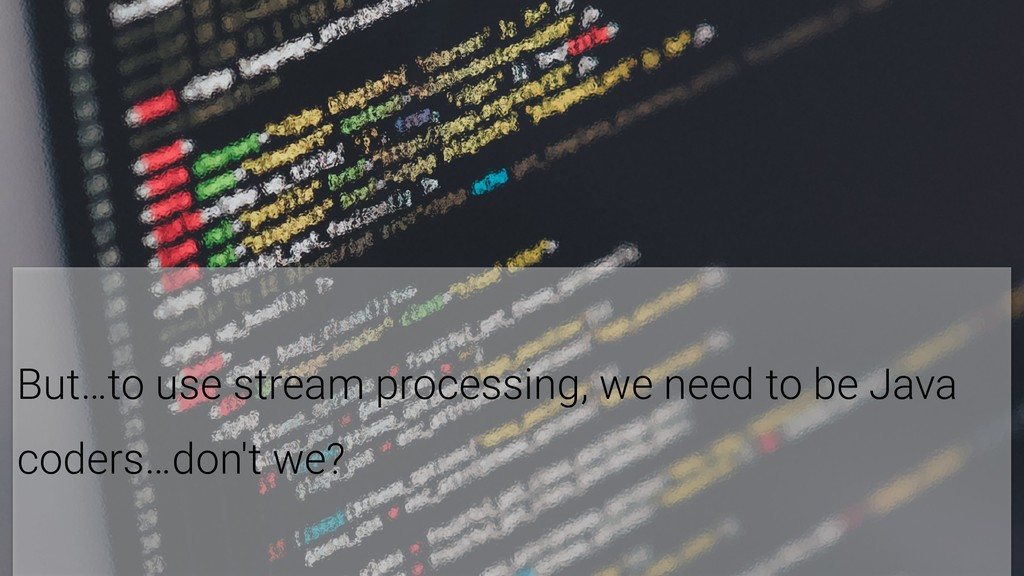 9 But…to use stream processing, we need to be J...