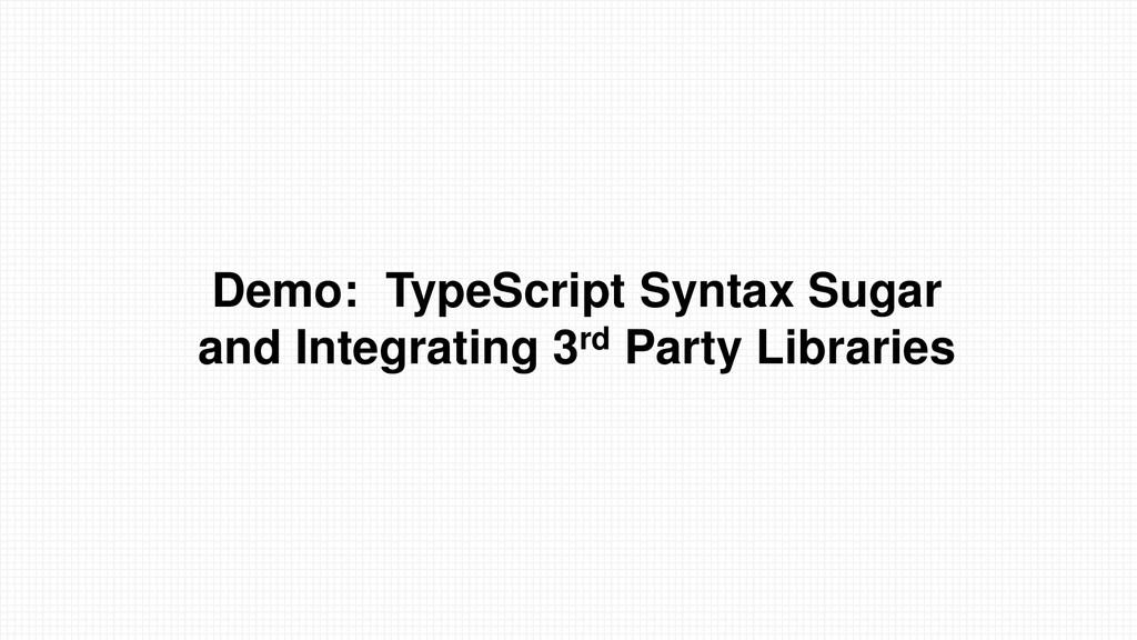 Demo: TypeScript Syntax Sugar and Integrating 3...