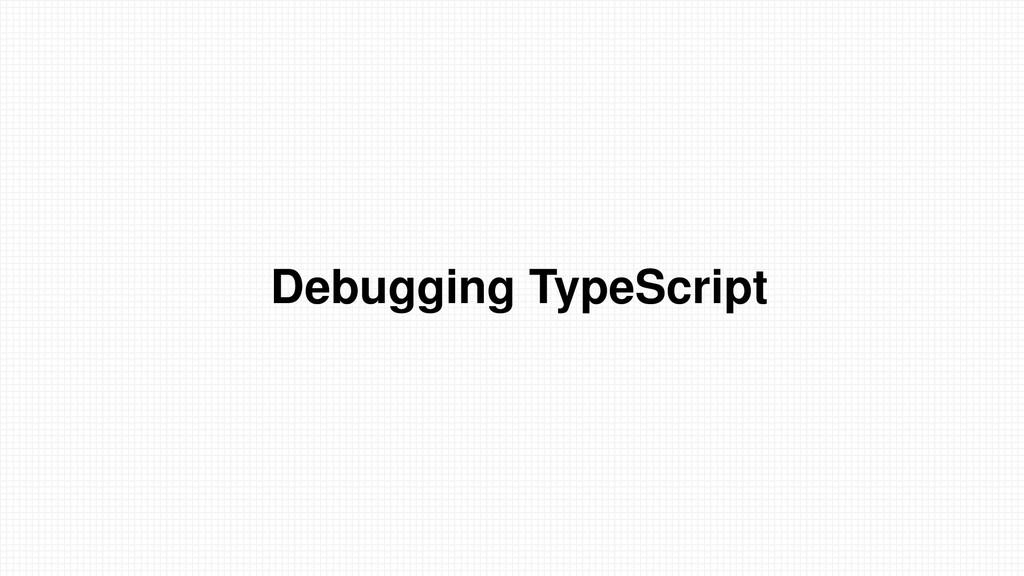 Debugging TypeScript