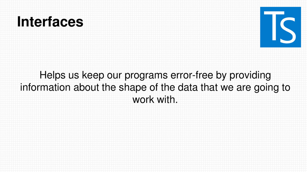 Interfaces Helps us keep our programs error-fre...