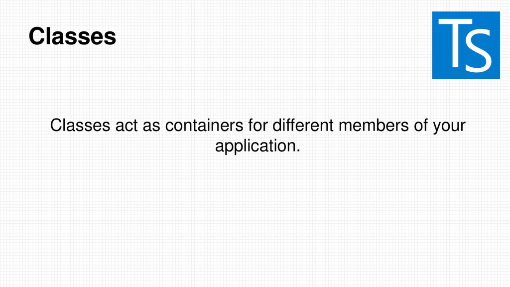 Classes Classes act as containers for different...