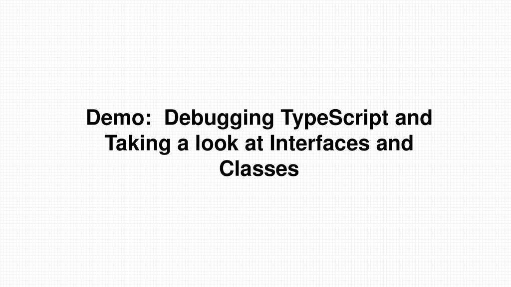 Demo: Debugging TypeScript and Taking a look at...
