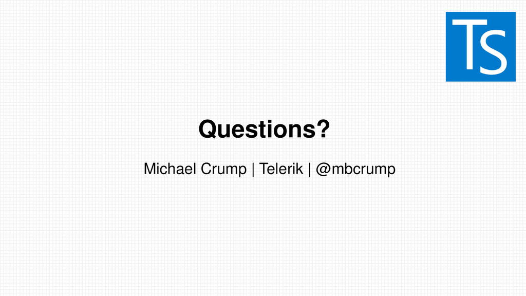Questions? Michael Crump   Telerik   @mbcrump