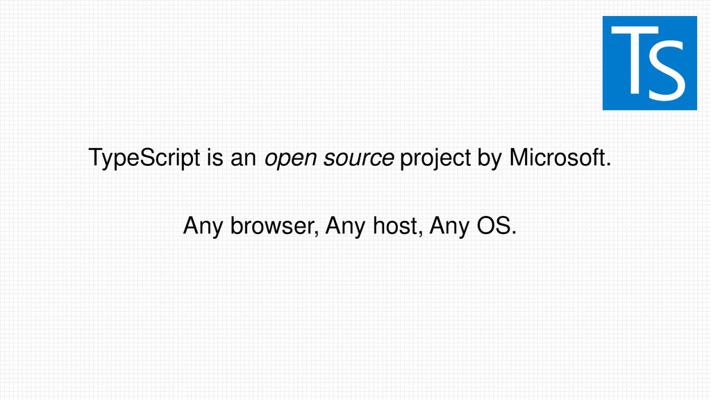 TypeScript is an open source project by Microso...