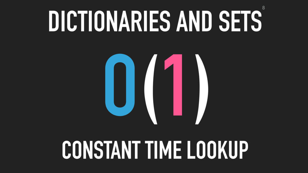 O(1) CONSTANT TIME LOOKUP DICTIONARIES AND SETS8