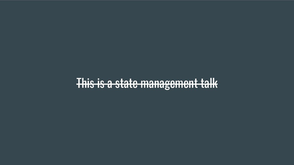 This is a state management talk