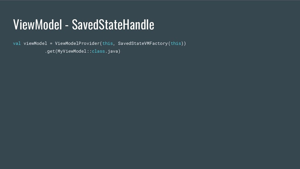 ViewModel - SavedStateHandle val viewModel = Vi...