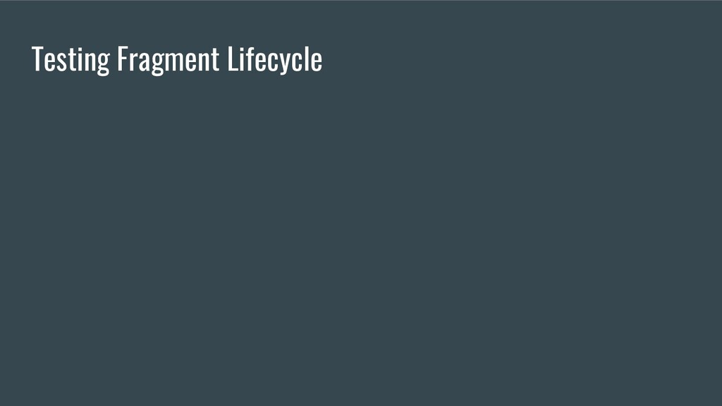 Testing Fragment Lifecycle
