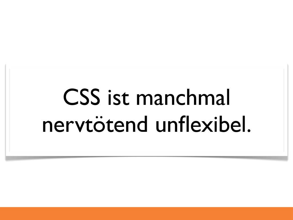 CSS ist manchmal nervtötend unflexibel.