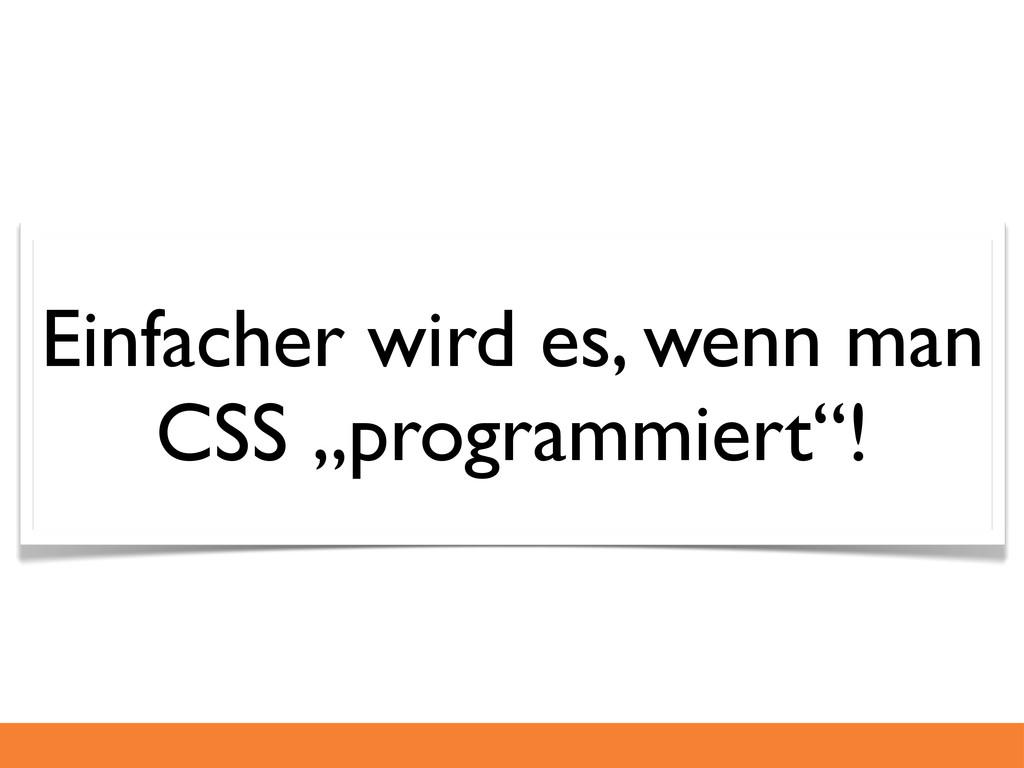 """Einfacher wird es, wenn man CSS """"programmiert""""!"""