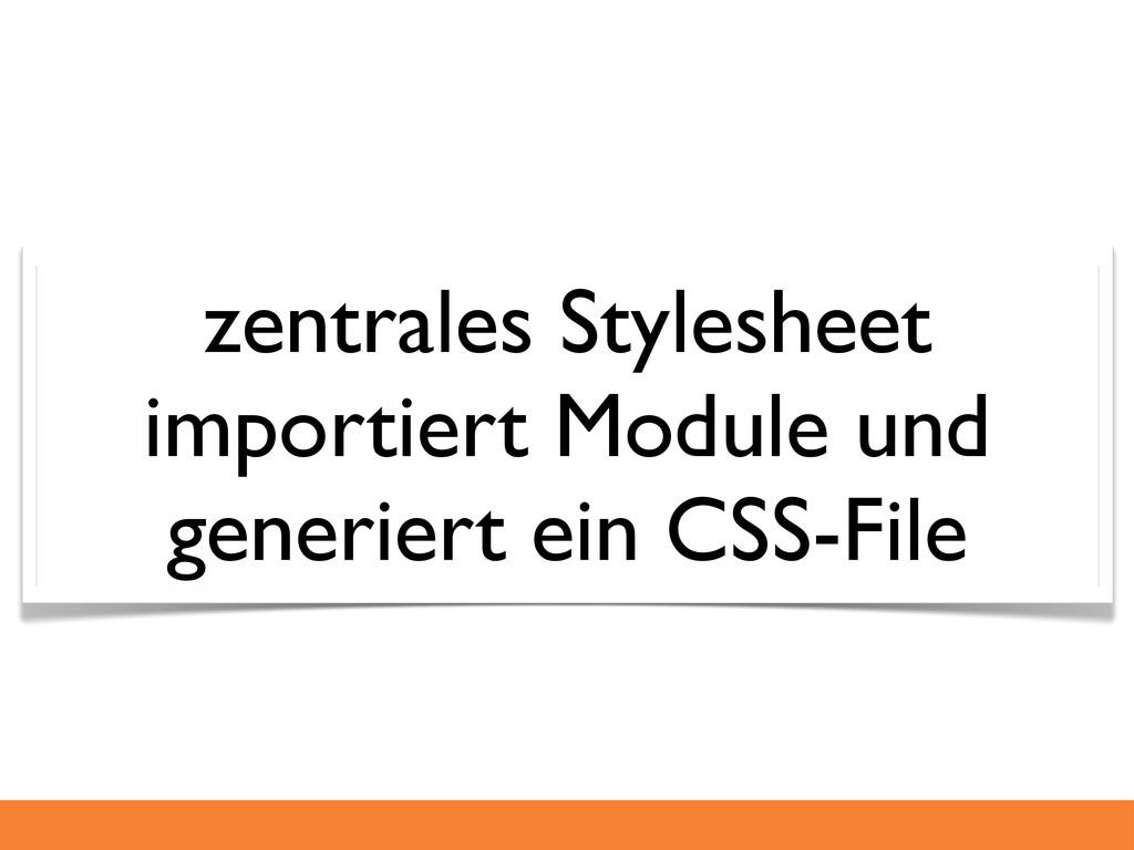 zentrales Stylesheet importiert Module und gene...