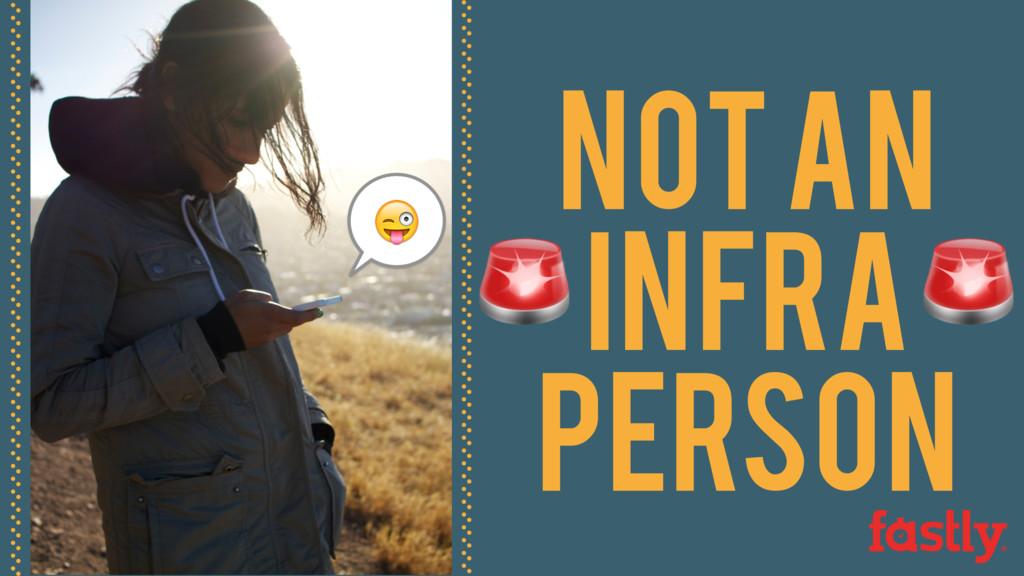NOT AN INFRA person