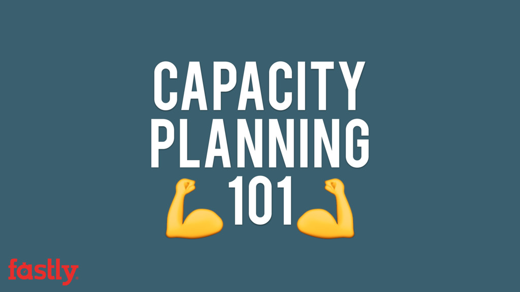 Capacity planning  101