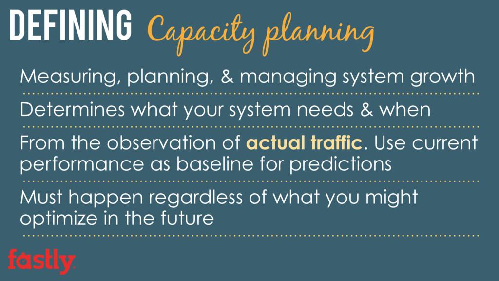 Defining Capacity planning Measuring, planning,...