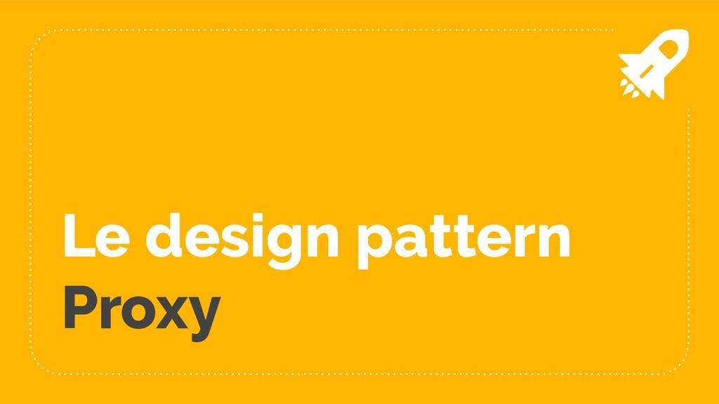 Le design pattern Proxy
