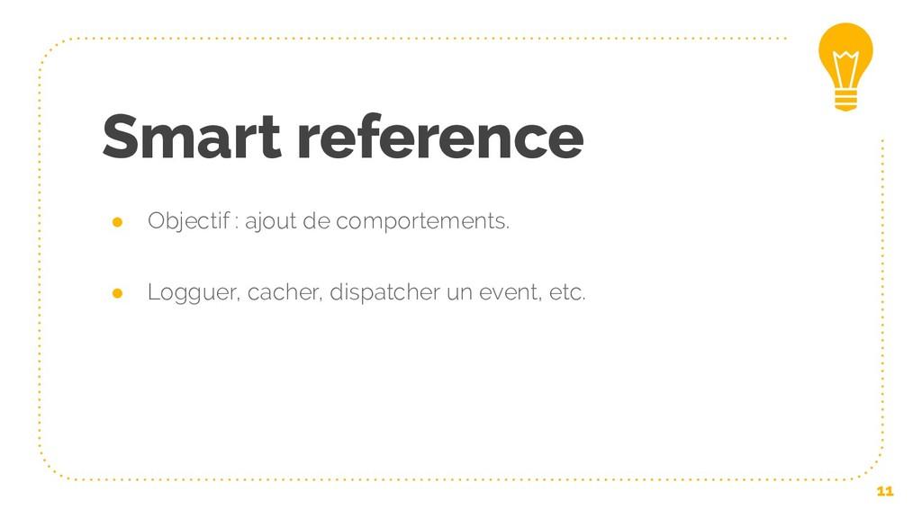 Smart reference ● Objectif : ajout de comportem...