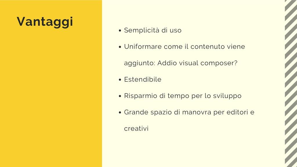 Vantaggi Semplicità di uso Uniformare come il c...