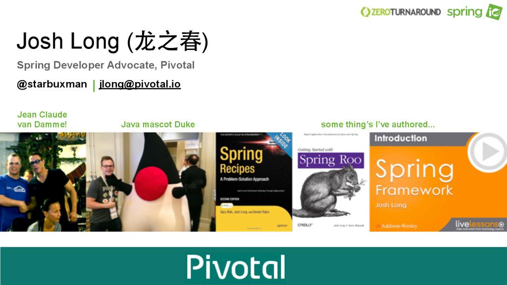 Josh Long (⻰龙之春) @starbuxman jlong@pivotal.io |...