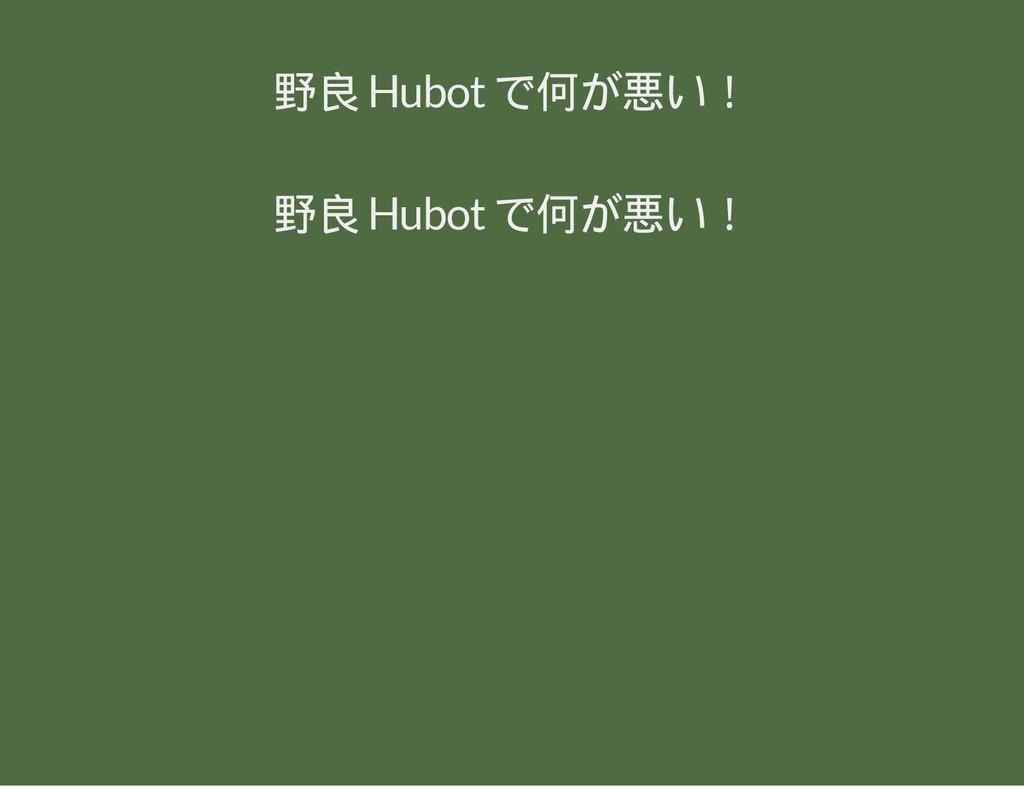 野良 Hubot で何が悪い! 野良 Hubot で何が悪い!