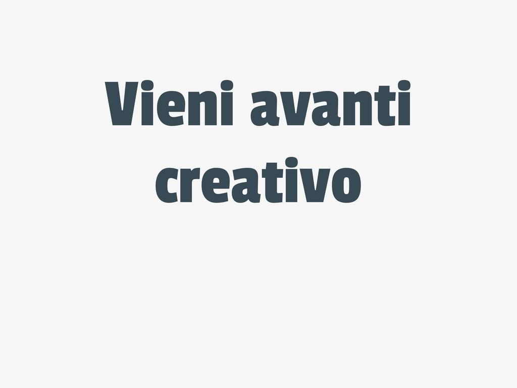 Vieni avanti creativo