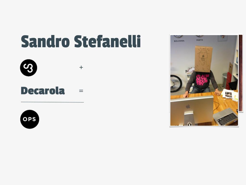 + = Sandro Stefanelli