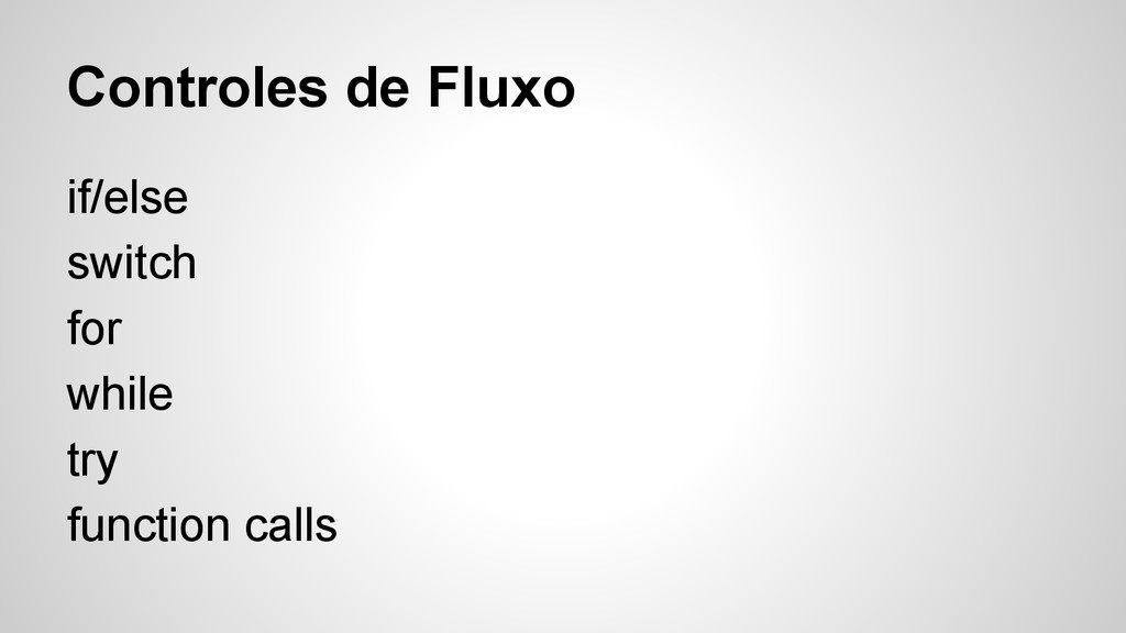 Controles de Fluxo if/else switch for while try...