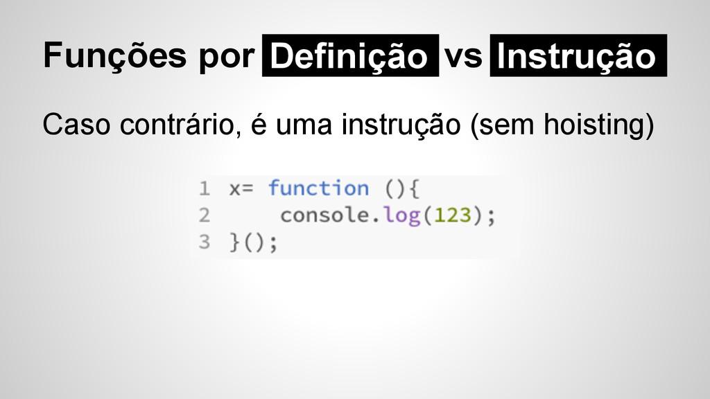 Funções por Definição vs Caso contrário, é uma ...