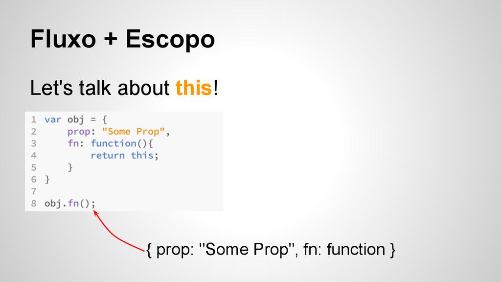 """Fluxo + Escopo Let's talk about this! { prop: """"..."""