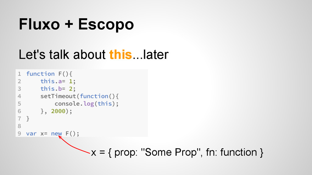 Fluxo + Escopo Let's talk about this...later x ...