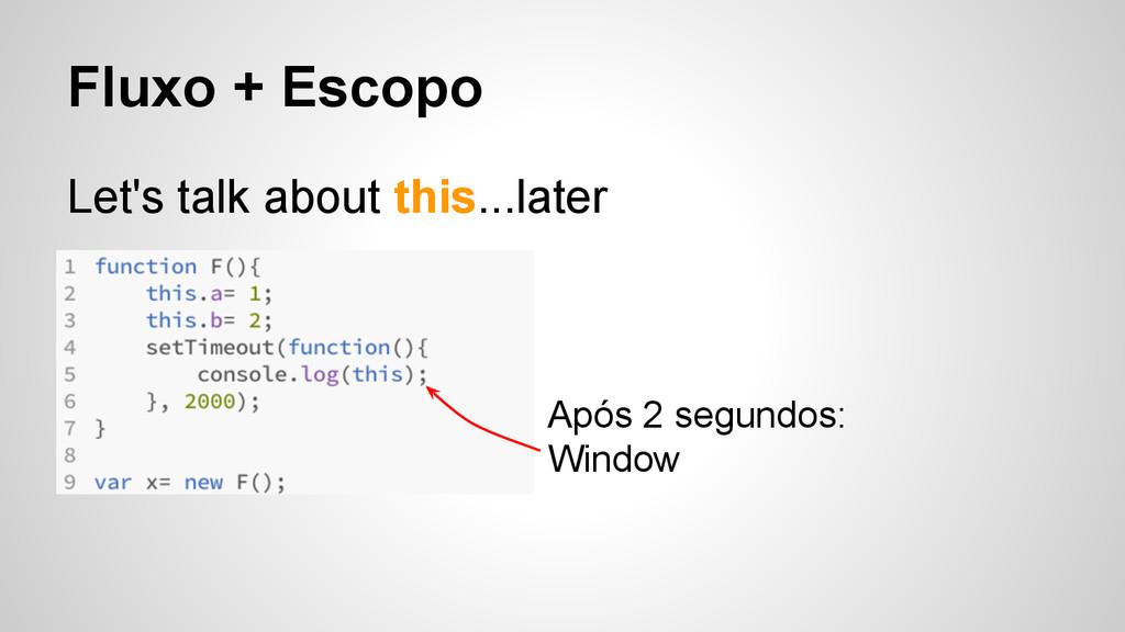 Fluxo + Escopo Let's talk about this...later Ap...