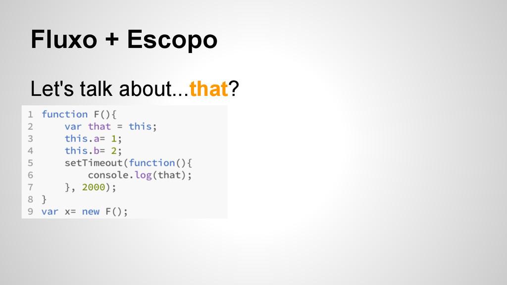 Fluxo + Escopo Let's talk about...that?