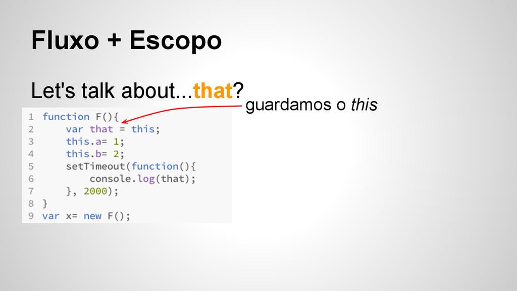 Fluxo + Escopo Let's talk about...that? guardam...