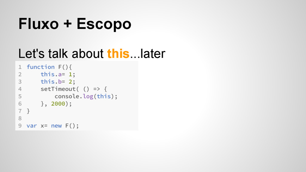 Fluxo + Escopo Let's talk about this...later