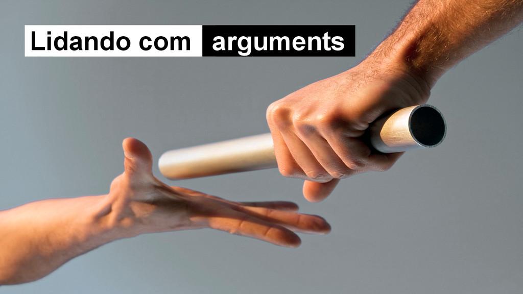 Lidando com arguments