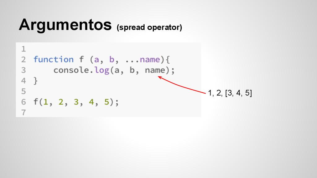 Argumentos (spread operator) 1, 2, [3, 4, 5]