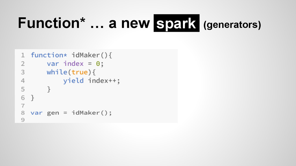 Function* … a new (generators) spark