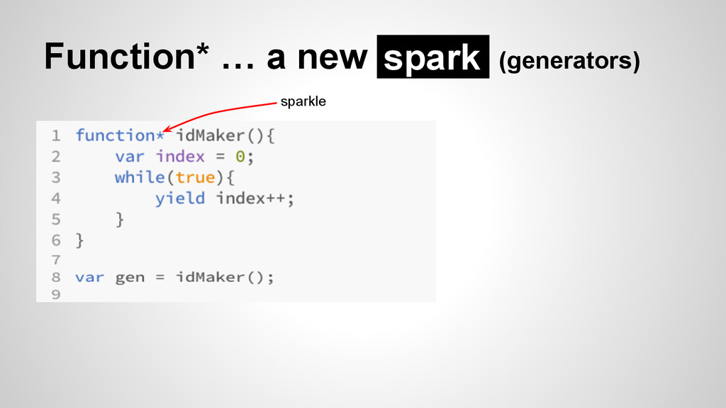 Function* … a new (generators) spark sparkle