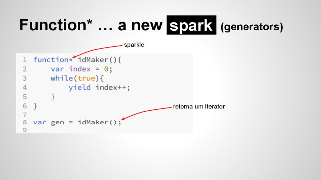 Function* … a new (generators) spark sparkle re...