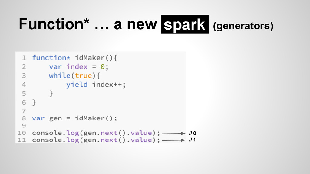 Function* … a new (generators) spark // 0 // 1