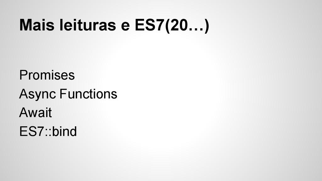 Mais leituras e ES7(20…) Promises Async Functio...