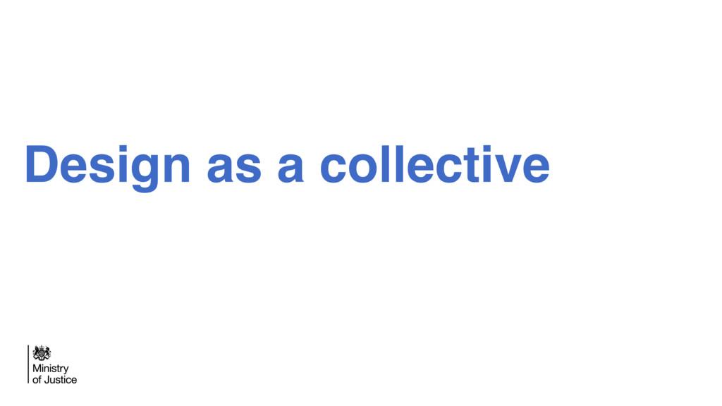 Design as a collective