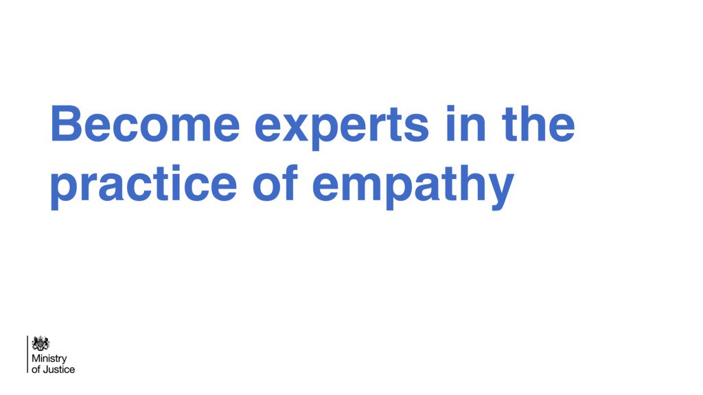 Become experts in the practice of empathy