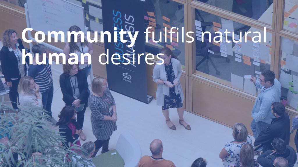Community fulfils natural human desires
