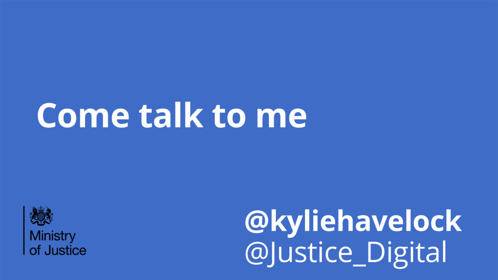 Come talk to me @kyliehavelock @Justice_Digital