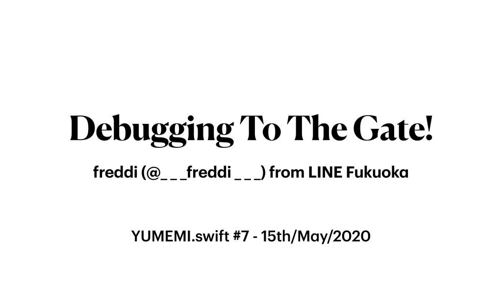 YUMEMI.swift #7 - 15th/May/2020 Debugging To Th...