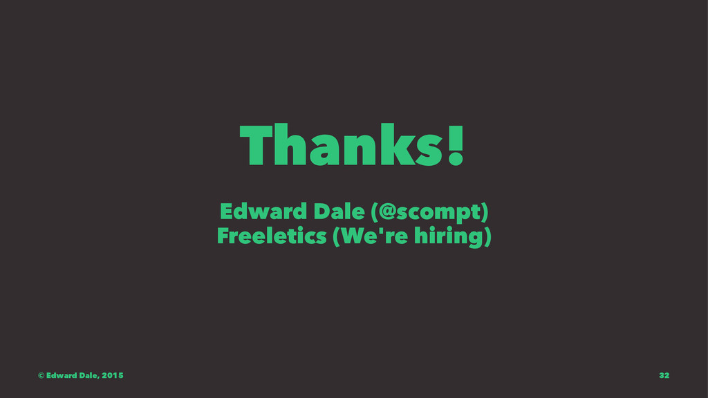 Thanks! Edward Dale (@scompt) Freeletics (We're...