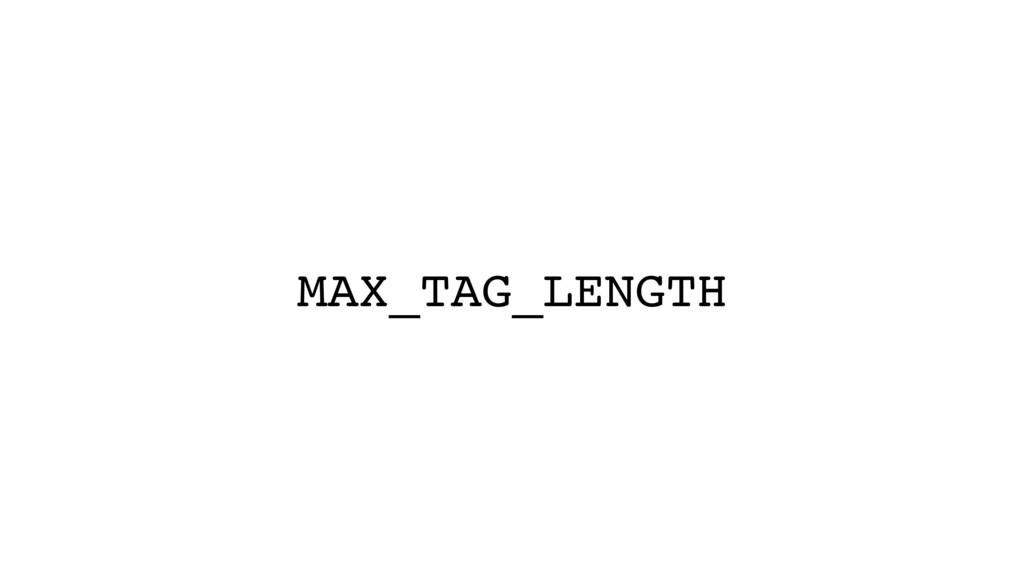 MAX_TAG_LENGTH