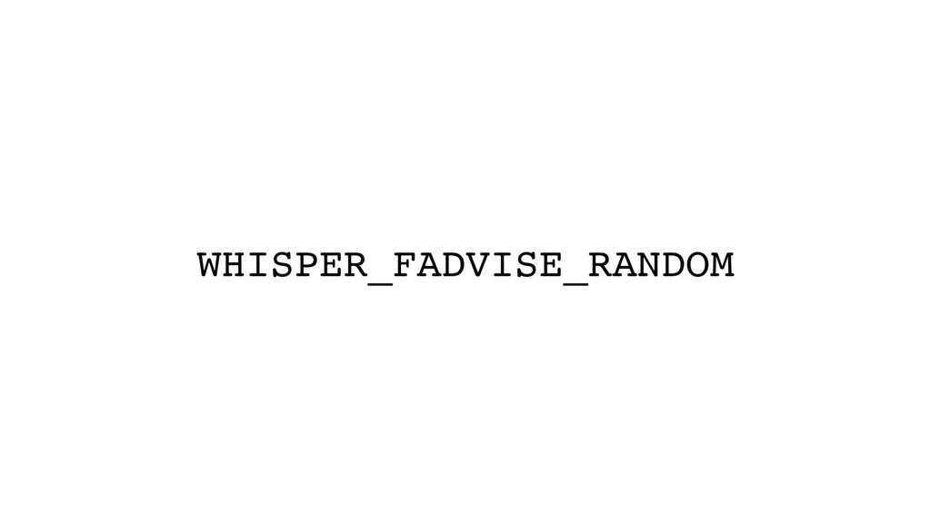 WHISPER_FADVISE_RANDOM