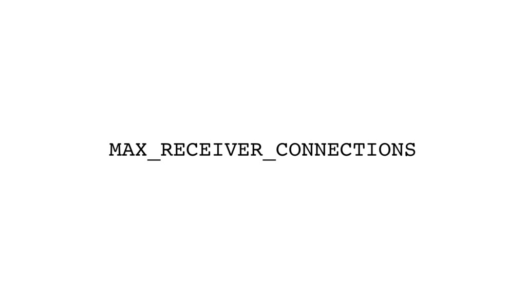 MAX_RECEIVER_CONNECTIONS